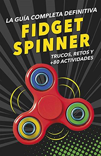 FIDGET SPINNERS. La guía completa definitiva: Trucos, retos y más de 80 actividades (CAJON DESASTRE)